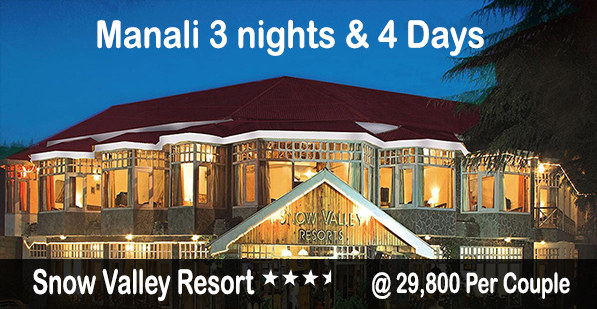 Snow Valley Resort 3 Night 4 Days @ 29800/- Per Couple